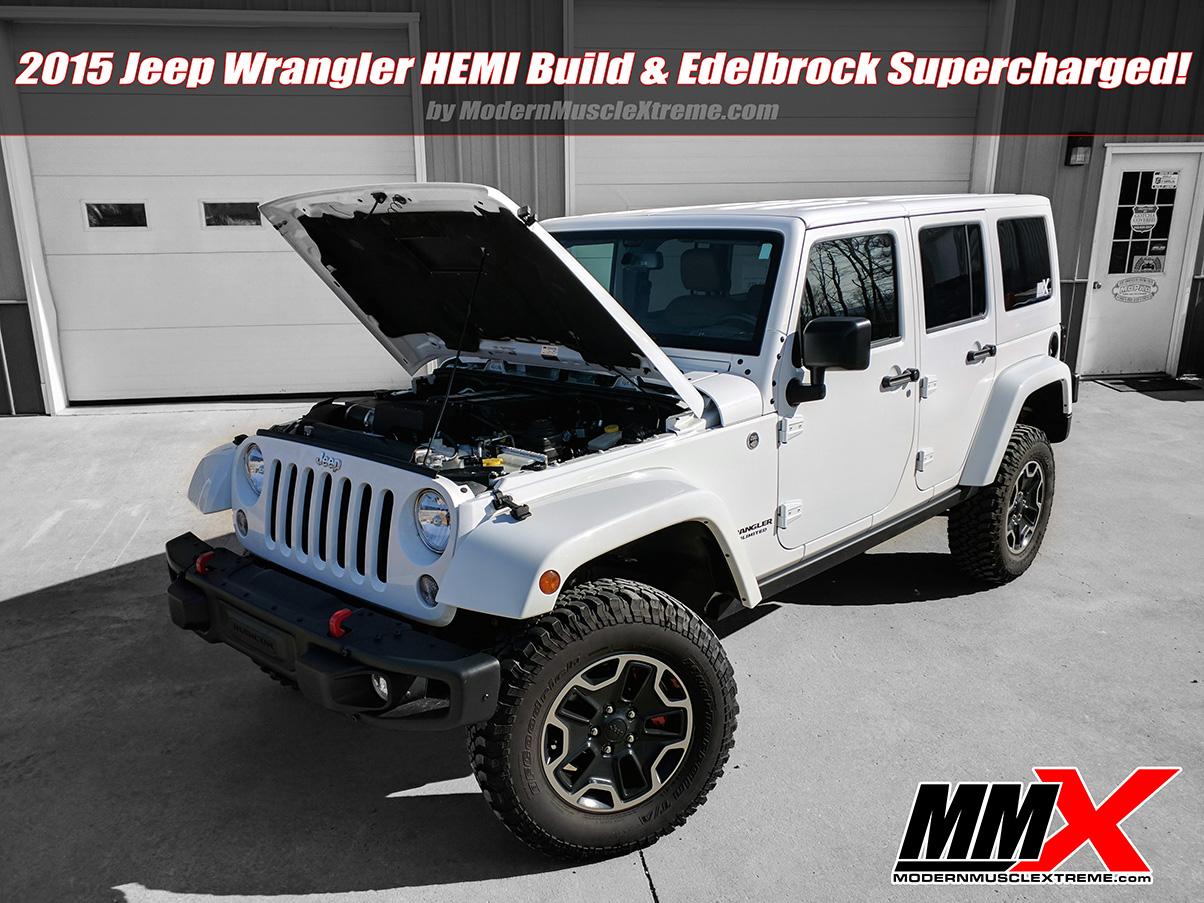 2015 Jeep Wrangler JK 6.4L Big Gas HEMI Build and Edelbrock Supercharged by MMX / ModernMuscleXtreme.com